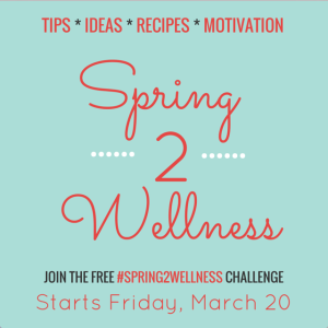 Join Me for #Spring2Wellness Challenge, Starts March 20th